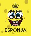 KEEP CALM AND BOB ESPONJA - Personalised Poster large