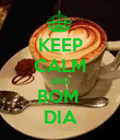 KEEP CALM AND BOM  DIA - Personalised Poster large