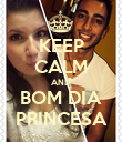 KEEP CALM AND BOM DIA PRINCESA - Personalised Poster large