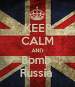 KEEP CALM AND Bomb  Russia  - Personalised Poster large