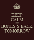 KEEP CALM AND BONES´S BACK TOMORROW - Personalised Poster large