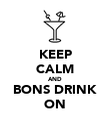 KEEP CALM AND BONS DRINK ON - Personalised Poster large