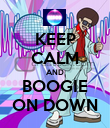KEEP CALM AND BOOGIE ON DOWN - Personalised Poster large