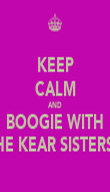 KEEP CALM AND BOOGIE WITH THE KEAR SISTERS!  - Personalised Poster large