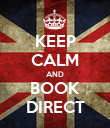 KEEP CALM AND BOOK DIRECT - Personalised Poster large