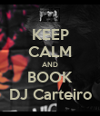 KEEP CALM AND BOOK DJ Carteiro - Personalised Poster large