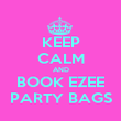 KEEP CALM AND BOOK EZEE PARTY BAGS - Personalised Poster large