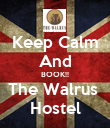 Keep Calm And BOOK!! The Walrus  Hostel - Personalised Poster large
