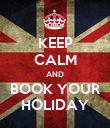 KEEP CALM AND BOOK YOUR HOLIDAY - Personalised Poster large