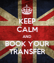 KEEP CALM AND BOOK YOUR TRANSFER - Personalised Poster large