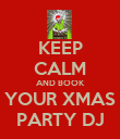 KEEP CALM AND BOOK YOUR XMAS PARTY DJ - Personalised Poster large
