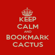 KEEP CALM AND BOOKMARK CACTUS - Personalised Poster large