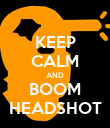 KEEP CALM AND BOOM HEADSHOT - Personalised Poster large