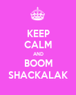 KEEP CALM AND BOOM SHACKALAK - Personalised Poster large