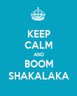 KEEP CALM AND BOOM SHAKALAKA - Personalised Poster large
