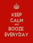 KEEP CALM AND BOOZE  EVERYDAY - Personalised Poster large