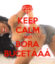 KEEP CALM AND BORA BUCETÁÁÁ - Personalised Poster large