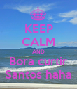 KEEP CALM AND Bora curtir Santos haha - Personalised Poster large