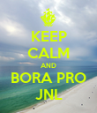 KEEP CALM AND BORA PRO JNL - Personalised Poster large