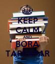 KEEP CALM AND BORA TARRAFAR - Personalised Poster large