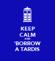 KEEP CALM AND 'BORROW A TARDIS - Personalised Poster large