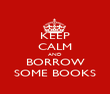 KEEP CALM AND BORROW SOME BOOKS - Personalised Poster large
