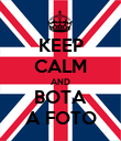 KEEP CALM AND BOTA A FOTO - Personalised Poster large