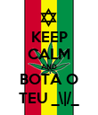 KEEP CALM AND BOTA O TEU _\|/_ - Personalised Poster large