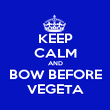 KEEP CALM AND BOW BEFORE VEGETA - Personalised Poster large