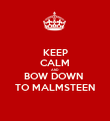 KEEP CALM AND BOW DOWN  TO MALMSTEEN - Personalised Poster large