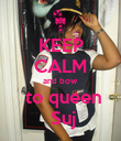 KEEP CALM and bow  to queen  Suj - Personalised Poster large