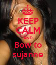 KEEP CALM AND  Bow to  sujanne - Personalised Poster large