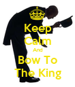 Keep Calm And Bow To The King - Personalised Poster large
