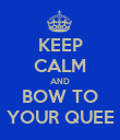 KEEP CALM AND BOW TO YOUR QUEE - Personalised Poster large