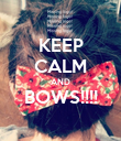 KEEP CALM AND BOWS!!!!  - Personalised Poster large