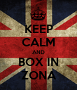 KEEP CALM AND BOX IN ZONA - Personalised Poster large