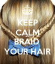 KEEP CALM and BRAID  YOUR HAIR - Personalised Poster large