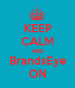 KEEP CALM AND BrandsEye ON - Personalised Poster large