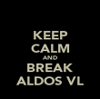 KEEP CALM AND BREAK ALDOS VL - Personalised Poster large