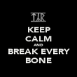 KEEP CALM AND BREAK EVERY BONE - Personalised Poster large