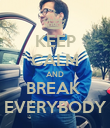 KEEP CALM AND BREAK  EVERYBODY - Personalised Poster small