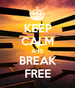 KEEP CALM AND BREAK FREE - Personalised Poster large