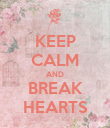 KEEP CALM AND BREAK HEARTS - Personalised Poster large
