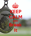 KEEP CALM AND Break It - Personalised Poster large