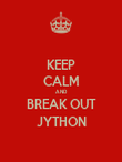 KEEP CALM AND BREAK OUT JYTHON - Personalised Poster small