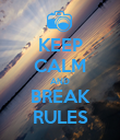 KEEP CALM AND BREAK RULES - Personalised Poster large