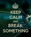 KEEP CALM AND BREAK SOMETHING - Personalised Poster large