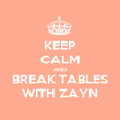KEEP CALM AND BREAK TABLES WITH ZAYN - Personalised Poster large