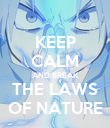 KEEP CALM AND BREAK THE LAWS OF NATURE - Personalised Poster large