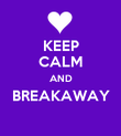 KEEP CALM AND BREAKAWAY  - Personalised Poster large
